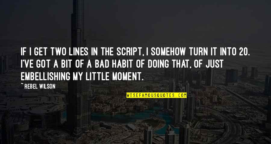 Bad Doing Quotes By Rebel Wilson: If I get two lines in the script,
