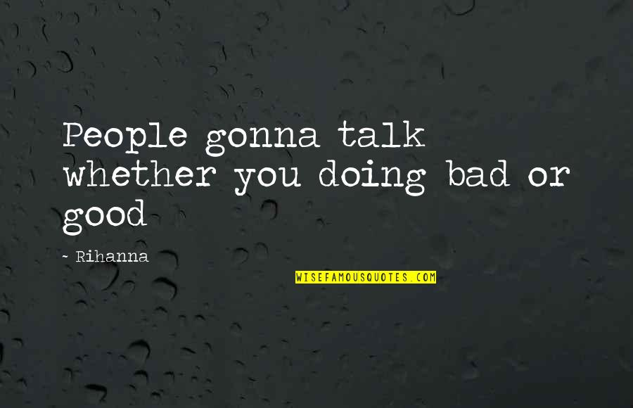 Bad Doing Quotes By Rihanna: People gonna talk whether you doing bad or