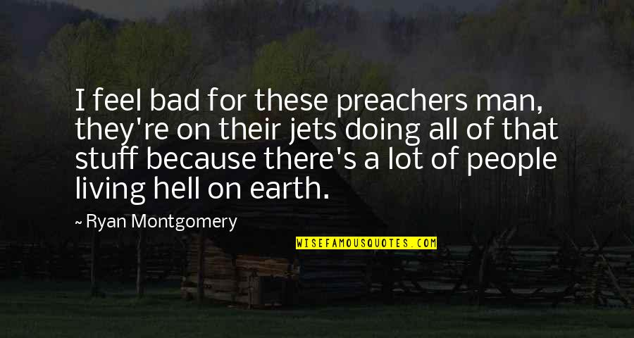 Bad Doing Quotes By Ryan Montgomery: I feel bad for these preachers man, they're