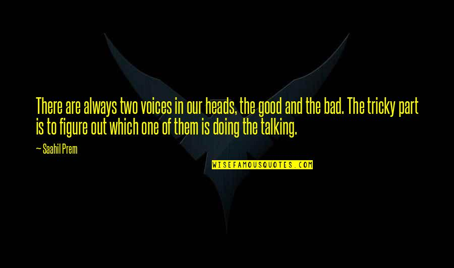 Bad Doing Quotes By Saahil Prem: There are always two voices in our heads,