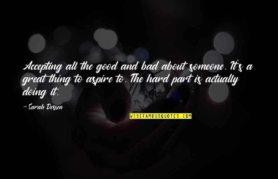 Bad Doing Quotes By Sarah Dessen: Accepting all the good and bad about someone.