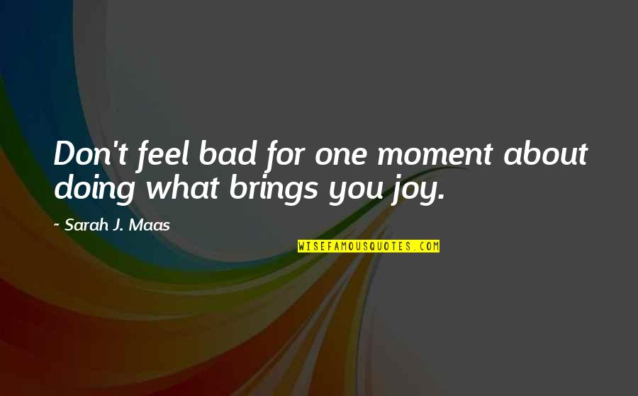 Bad Doing Quotes By Sarah J. Maas: Don't feel bad for one moment about doing