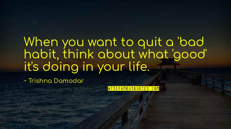 Bad Doing Quotes By Trishna Damodar: When you want to quit a 'bad habit,