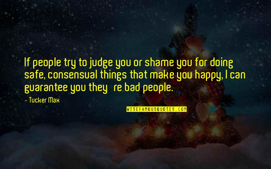 Bad Doing Quotes By Tucker Max: If people try to judge you or shame