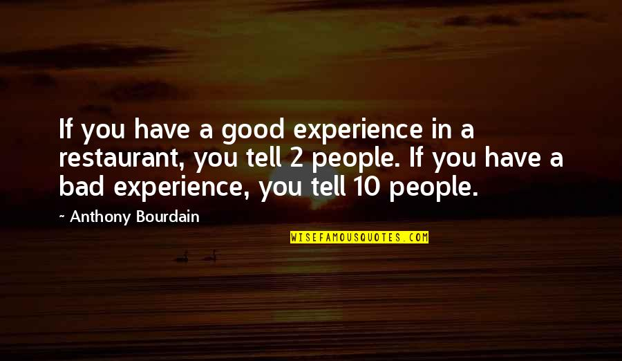 Bad Experience Quotes By Anthony Bourdain: If you have a good experience in a