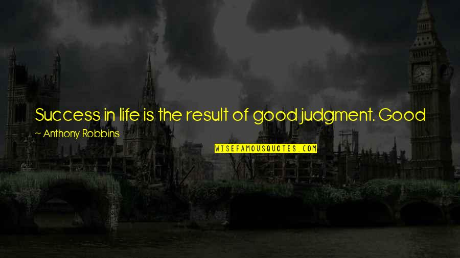 Bad Experience Quotes By Anthony Robbins: Success in life is the result of good