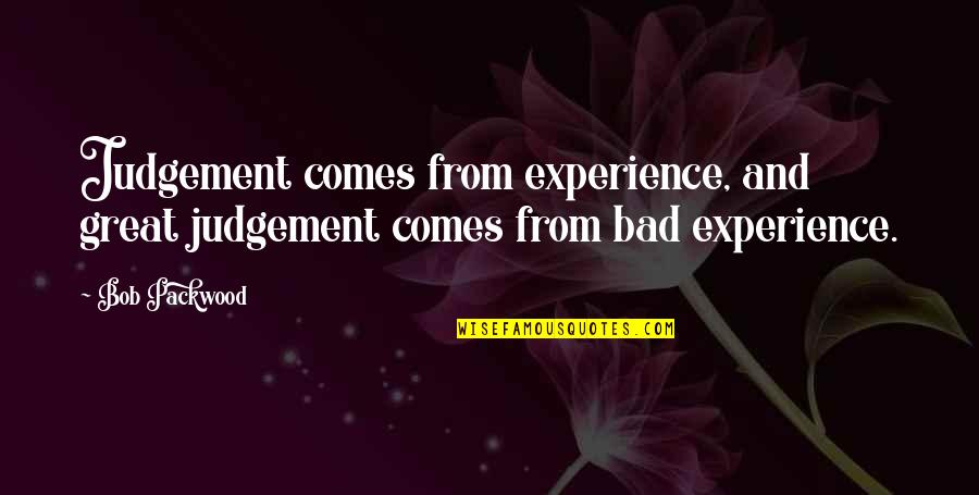 Bad Experience Quotes By Bob Packwood: Judgement comes from experience, and great judgement comes