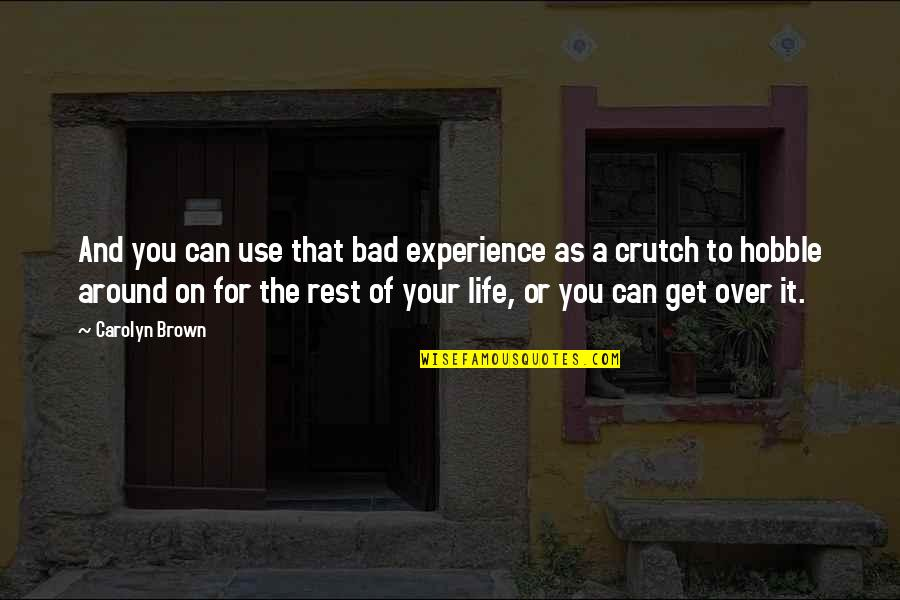Bad Experience Quotes By Carolyn Brown: And you can use that bad experience as