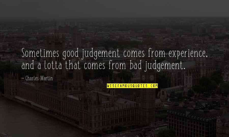 Bad Experience Quotes By Charles Martin: Sometimes good judgement comes from experience, and a