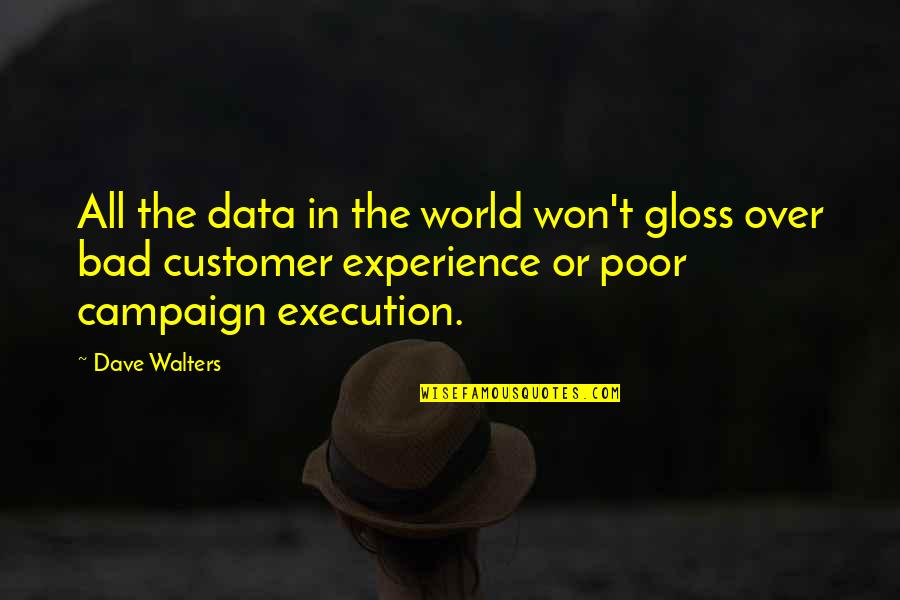 Bad Experience Quotes By Dave Walters: All the data in the world won't gloss