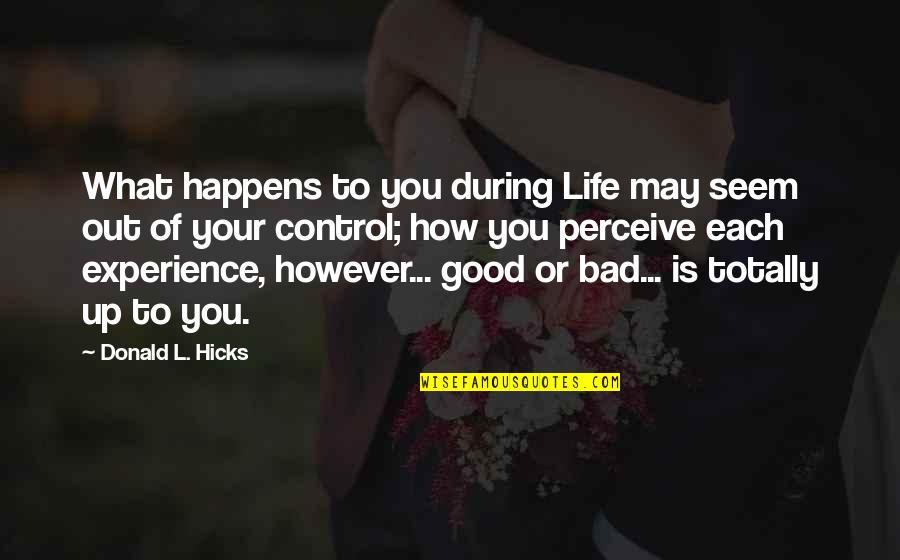Bad Experience Quotes By Donald L. Hicks: What happens to you during Life may seem
