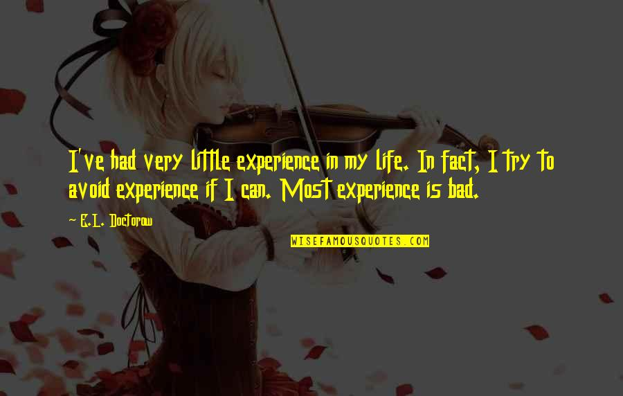 Bad Experience Quotes By E.L. Doctorow: I've had very little experience in my life.