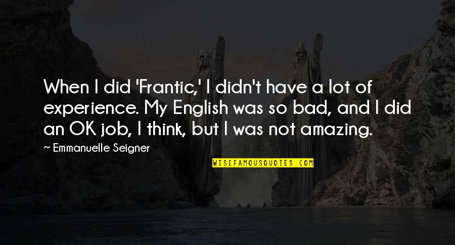 Bad Experience Quotes By Emmanuelle Seigner: When I did 'Frantic,' I didn't have a