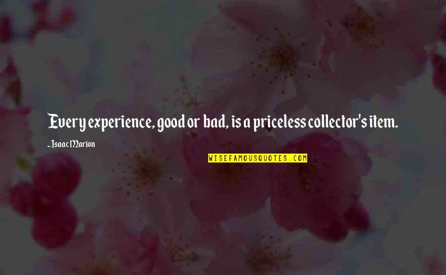 Bad Experience Quotes By Isaac Marion: Every experience, good or bad, is a priceless