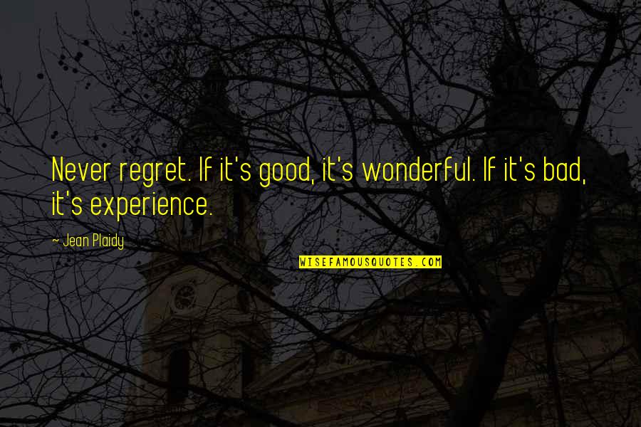 Bad Experience Quotes By Jean Plaidy: Never regret. If it's good, it's wonderful. If