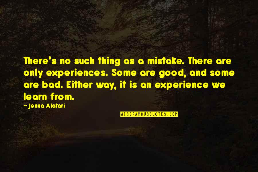 Bad Experience Quotes By Jenna Alatari: There's no such thing as a mistake. There