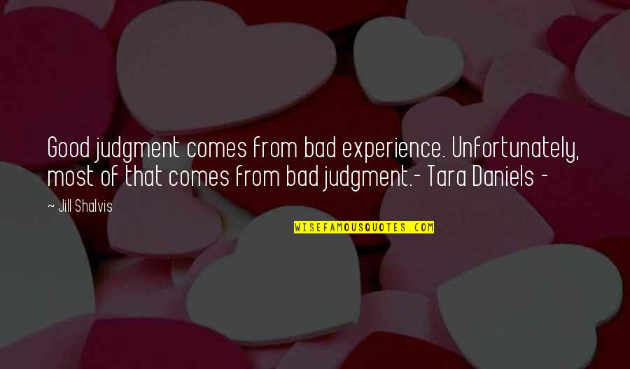 Bad Experience Quotes By Jill Shalvis: Good judgment comes from bad experience. Unfortunately, most