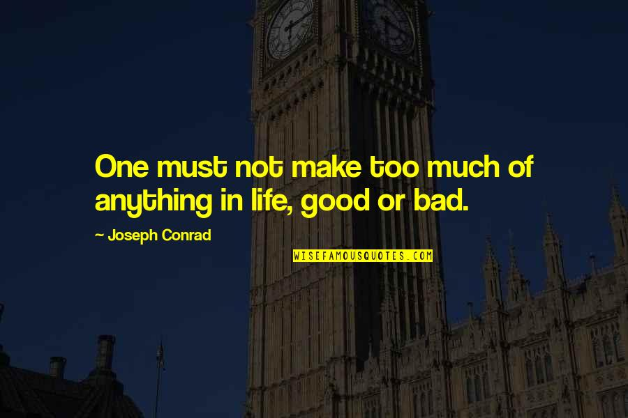 Bad Experience Quotes By Joseph Conrad: One must not make too much of anything