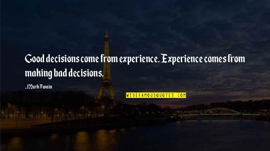 Bad Experience Quotes By Mark Twain: Good decisions come from experience. Experience comes from