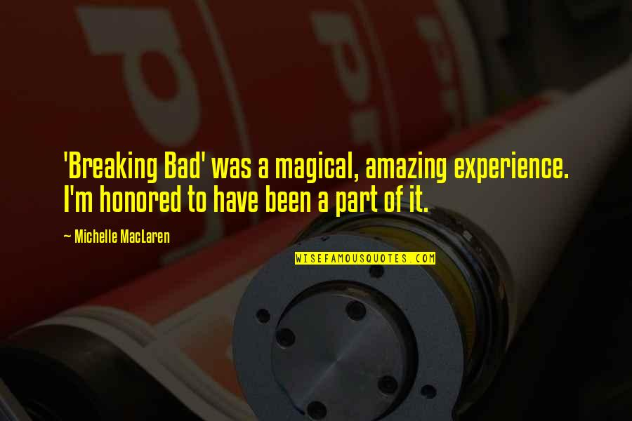 Bad Experience Quotes By Michelle MacLaren: 'Breaking Bad' was a magical, amazing experience. I'm