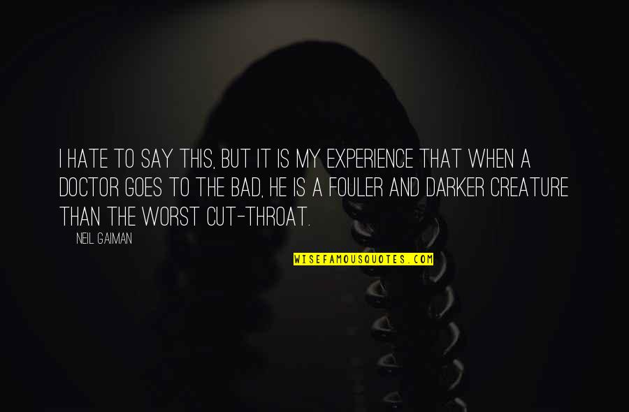 Bad Experience Quotes By Neil Gaiman: I hate to say this, but it is