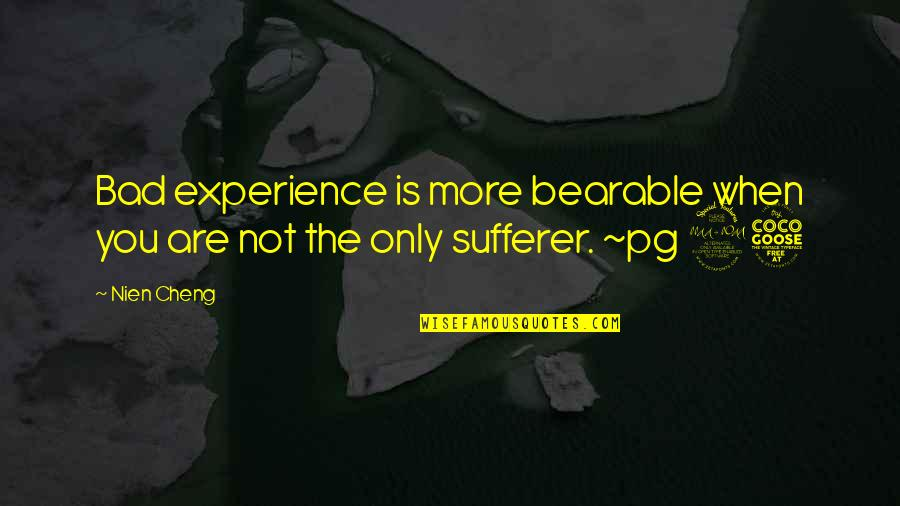 Bad Experience Quotes By Nien Cheng: Bad experience is more bearable when you are