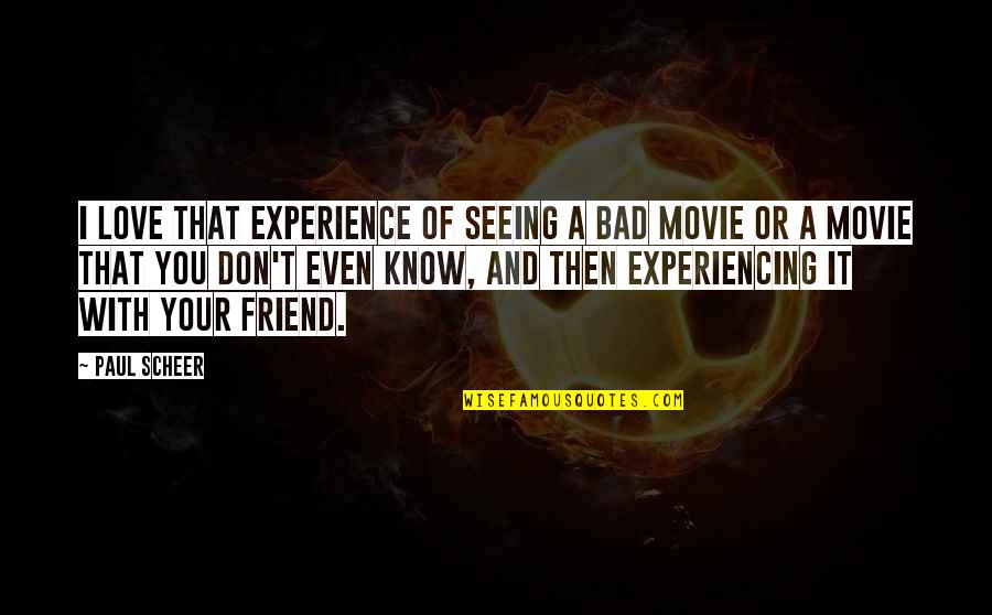 Bad Experience Quotes By Paul Scheer: I love that experience of seeing a bad