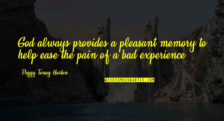 Bad Experience Quotes By Peggy Toney Horton: God always provides a pleasant memory to help