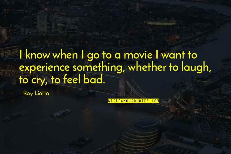Bad Experience Quotes By Ray Liotta: I know when I go to a movie