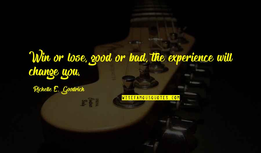 Bad Experience Quotes By Richelle E. Goodrich: Win or lose, good or bad, the experience