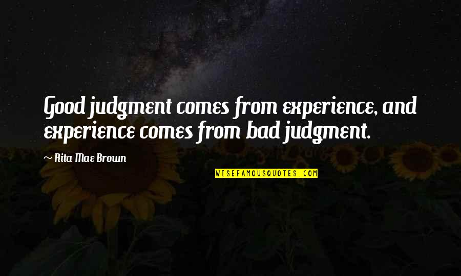 Bad Experience Quotes By Rita Mae Brown: Good judgment comes from experience, and experience comes