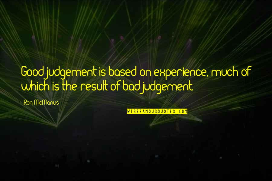 Bad Experience Quotes By Ron McManus: Good judgement is based on experience, much of