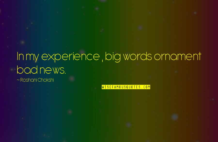 Bad Experience Quotes By Roshani Chokshi: In my experience , big words ornament bad