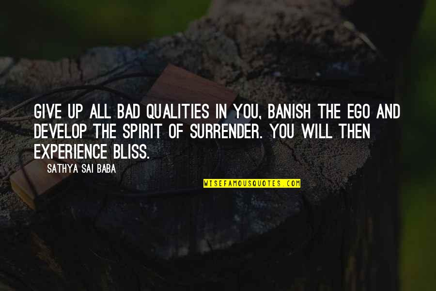 Bad Experience Quotes By Sathya Sai Baba: Give up all bad qualities in you, banish
