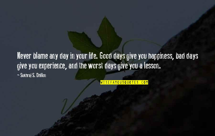 Bad Experience Quotes By Sukhraj S. Dhillon: Never blame any day in your life. Good