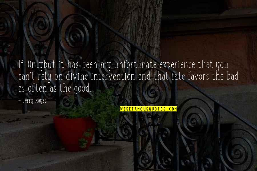 Bad Experience Quotes By Terry Hayes: If Onlybut it has been my unfortunate experience