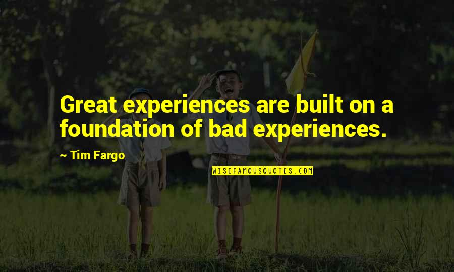 Bad Experience Quotes By Tim Fargo: Great experiences are built on a foundation of