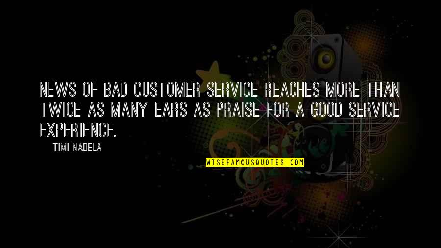 Bad Experience Quotes By Timi Nadela: News of bad customer service reaches more than