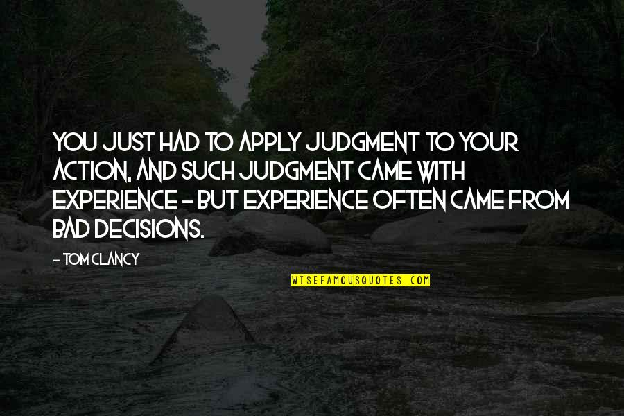 Bad Experience Quotes By Tom Clancy: You just had to apply judgment to your