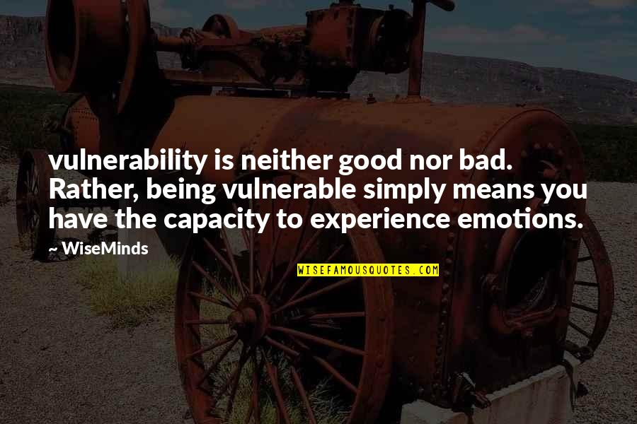 Bad Experience Quotes By WiseMinds: vulnerability is neither good nor bad. Rather, being