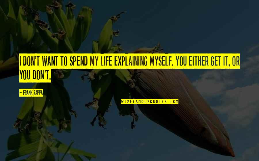 Bad Family Vacations Quotes By Frank Zappa: I don't want to spend my life explaining