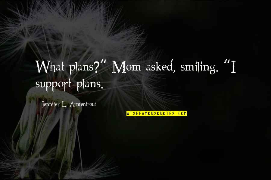 """Bad Family Vacations Quotes By Jennifer L. Armentrout: What plans?"""" Mom asked, smiling. """"I support plans."""