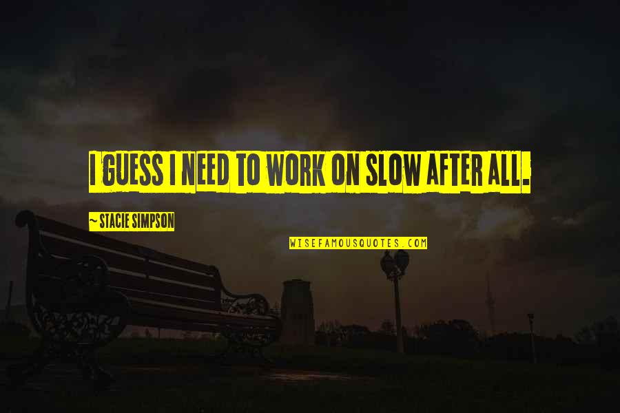 Bad Family Vacations Quotes By Stacie Simpson: I guess I need to work on slow