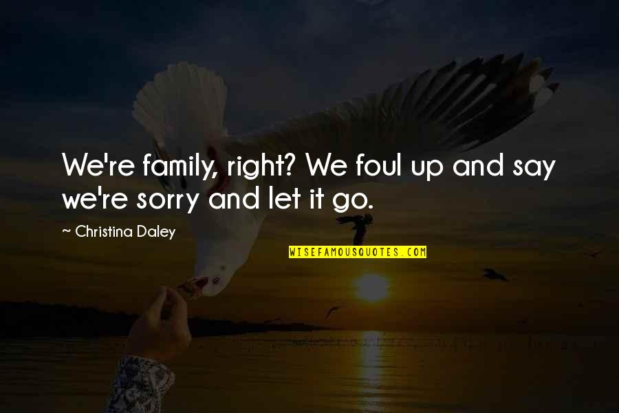 Bad Father In Law Quotes By Christina Daley: We're family, right? We foul up and say