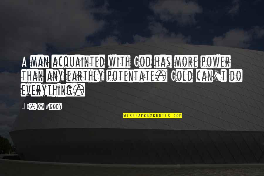 Bad Father In Law Quotes By D.L. Moody: A man acquainted with God has more power
