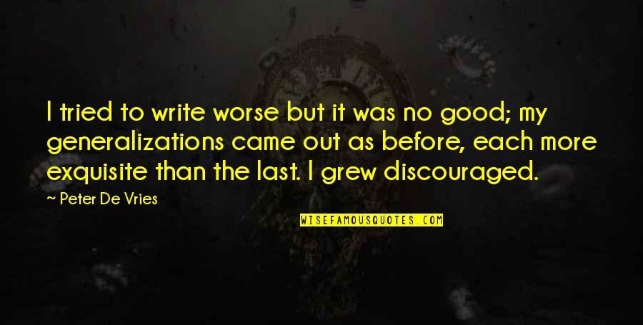 Bad Father In Law Quotes By Peter De Vries: I tried to write worse but it was