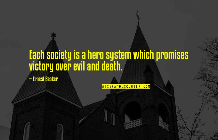 Bad Friends And Family Quotes By Ernest Becker: Each society is a hero system which promises