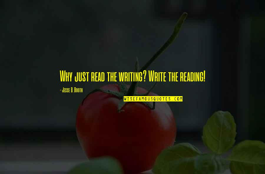Bad Friends And Family Quotes By Jesse B. Booth: Why just read the writing? Write the reading!