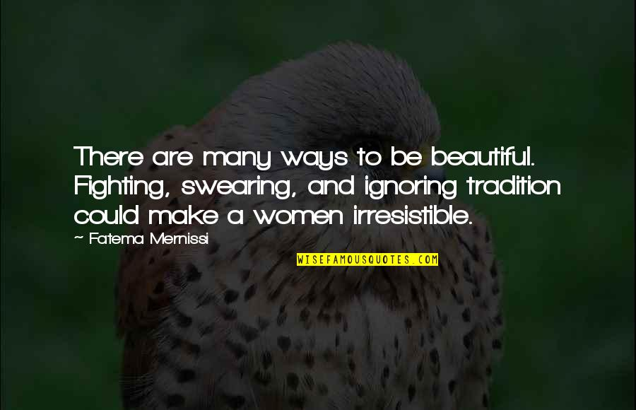 Bad Handwriting Quotes By Fatema Mernissi: There are many ways to be beautiful. Fighting,