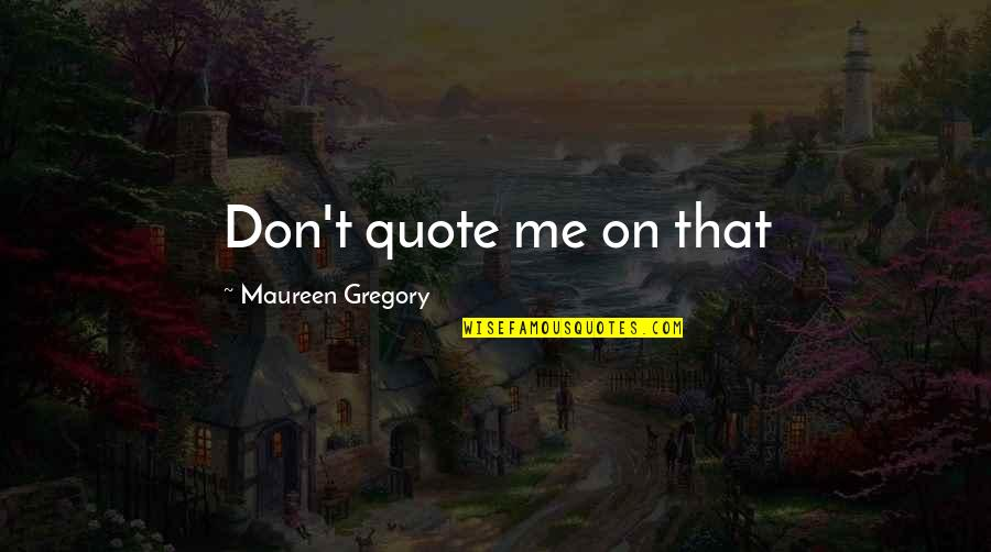 Bad Handwriting Quotes By Maureen Gregory: Don't quote me on that